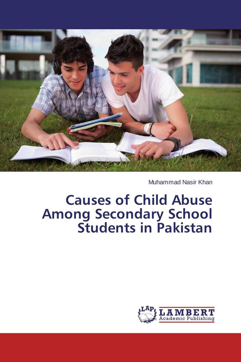 Causes of Child Abuse Among Secondary School Students in Pakistan role of school leadership in promoting moral integrity among students