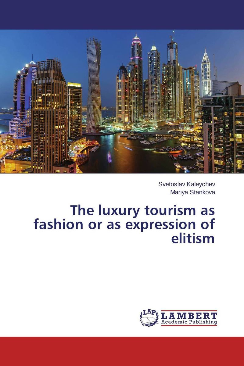 The luxury tourism as fashion or as expression of elitism dr pranam dhar and monalisa maity growth of travel and tourism industry