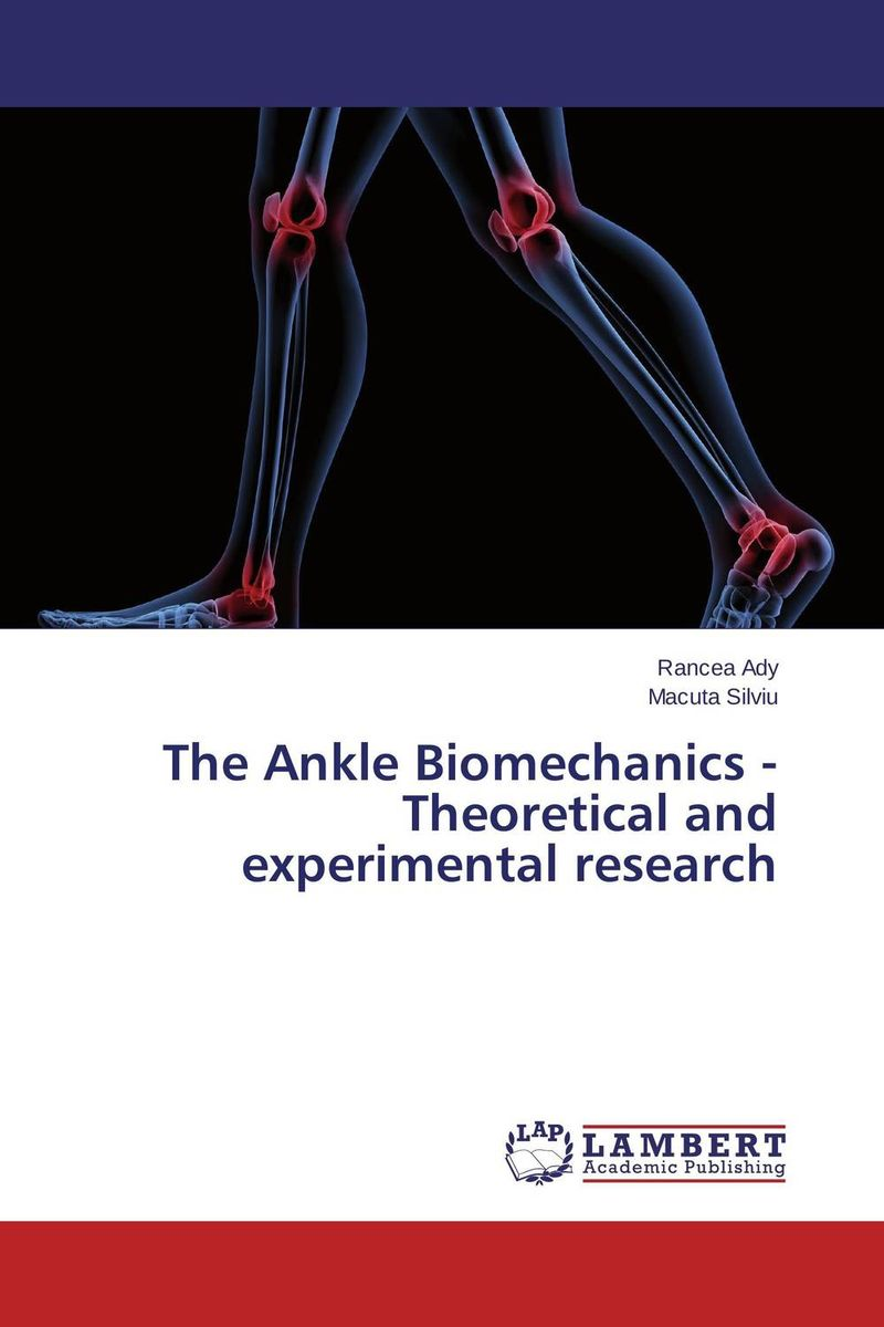 The Ankle Biomechanics - Theoretical and experimental research the ankle biomechanics theoretical and experimental research