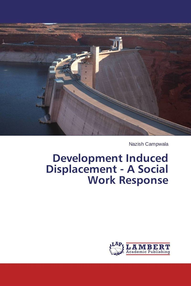 Development Induced Displacement - A Social Work Response paul barshop capital projects what every executive needs to know to avoid costly mistakes and make major investments pay off
