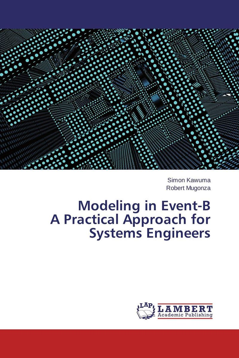 Modeling in Event-B A Practical Approach for Systems Engineers dc1335b b programmers development systems mr li