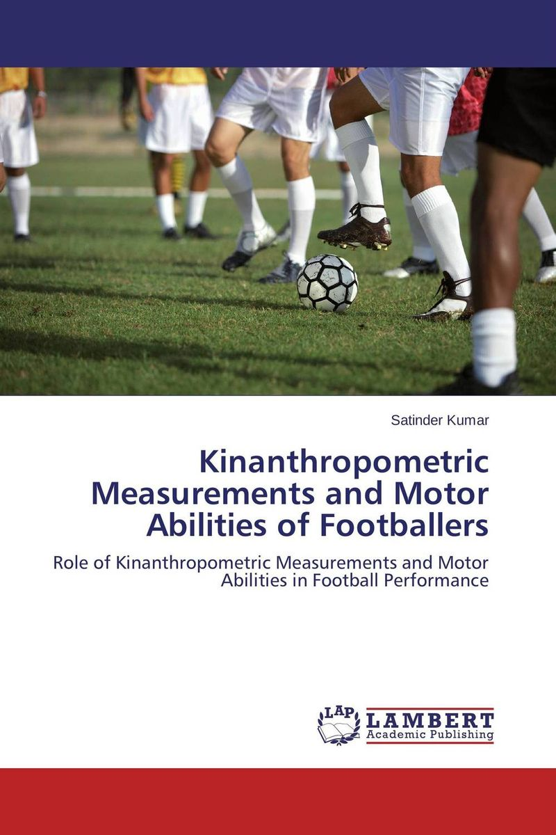Kinanthropometric Measurements and Motor Abilities of Footballers