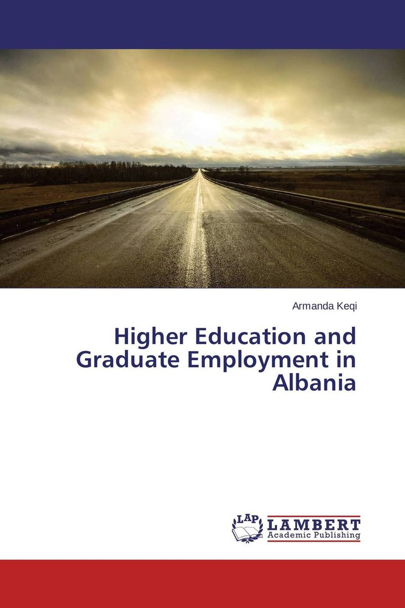 Higher Education and Graduate Employment in Albania the salmon who dared to leap higher