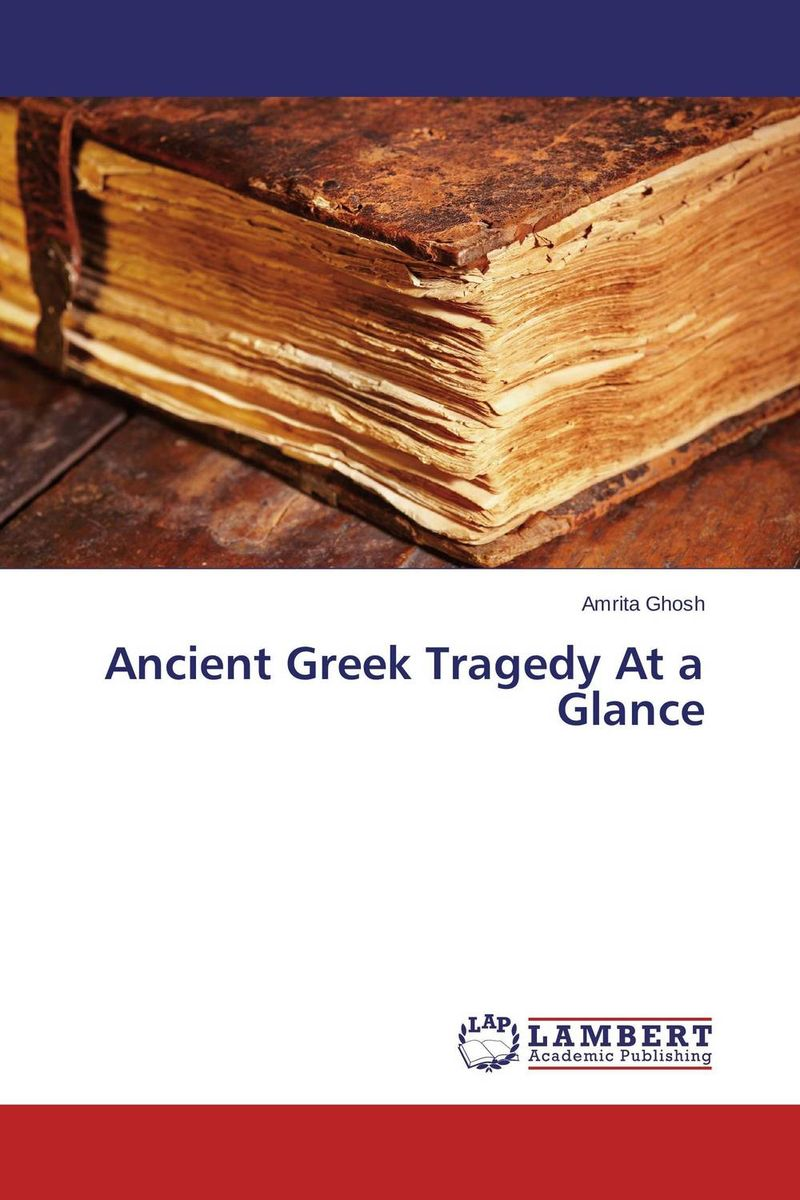 Ancient Greek Tragedy At a Glance the poetry of greek tragedy