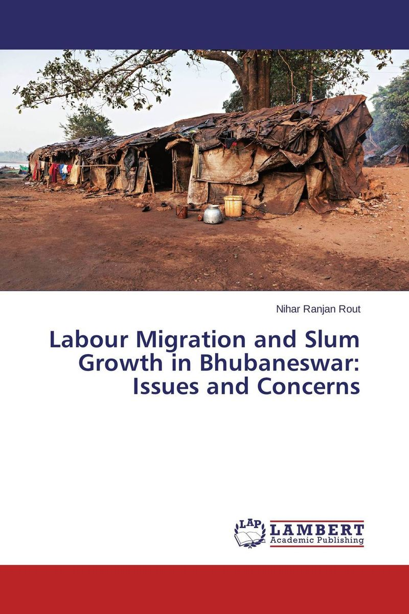 Labour Migration and Slum Growth in Bhubaneswar: Issues and Concerns ewa przyborowska child labour and demographic transition in thailand
