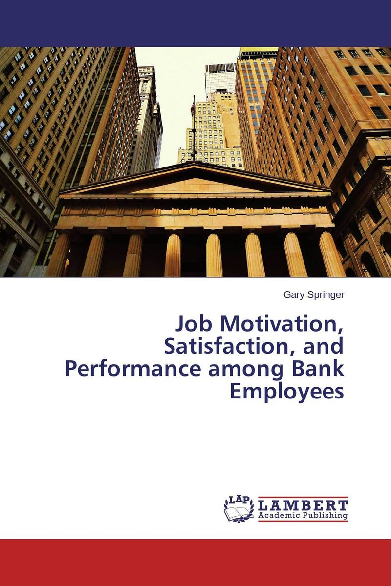 Job Motivation, Satisfaction, and Performance among Bank Employees job satisfaction on organisational commitment among academics
