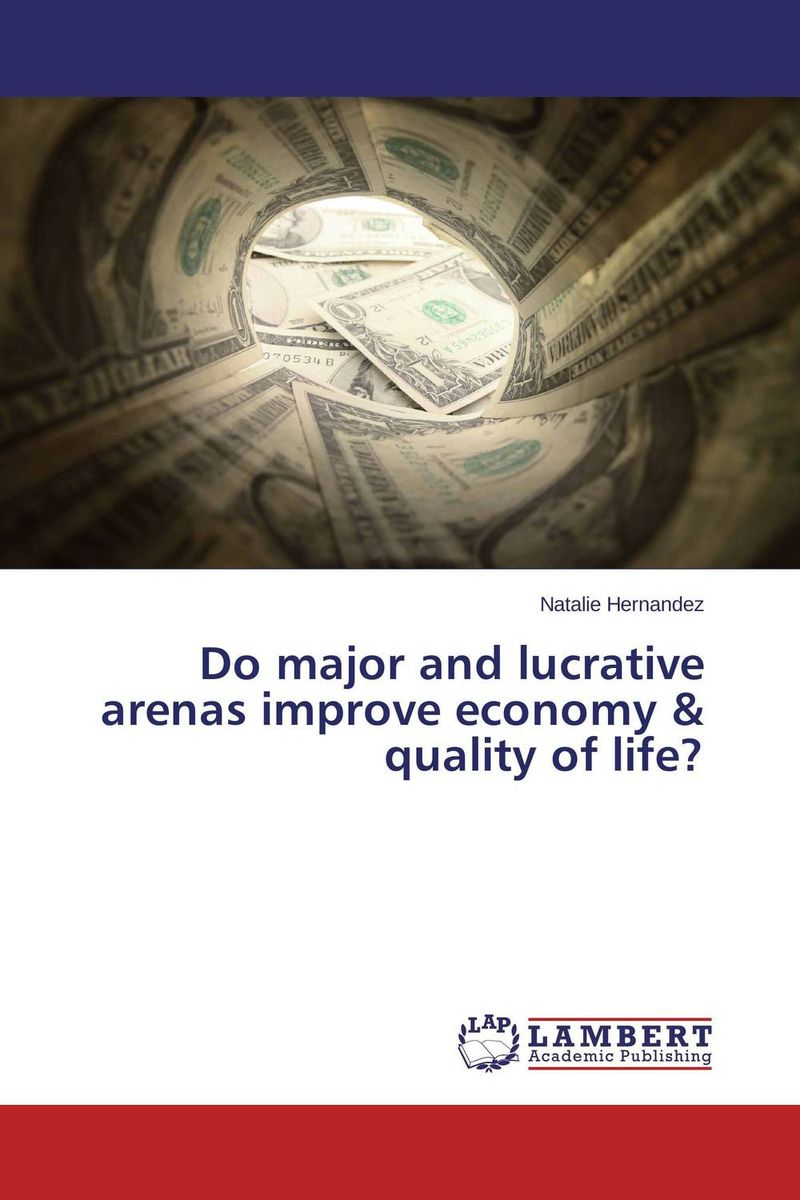 Do major and lucrative arenas improve economy & quality of life?