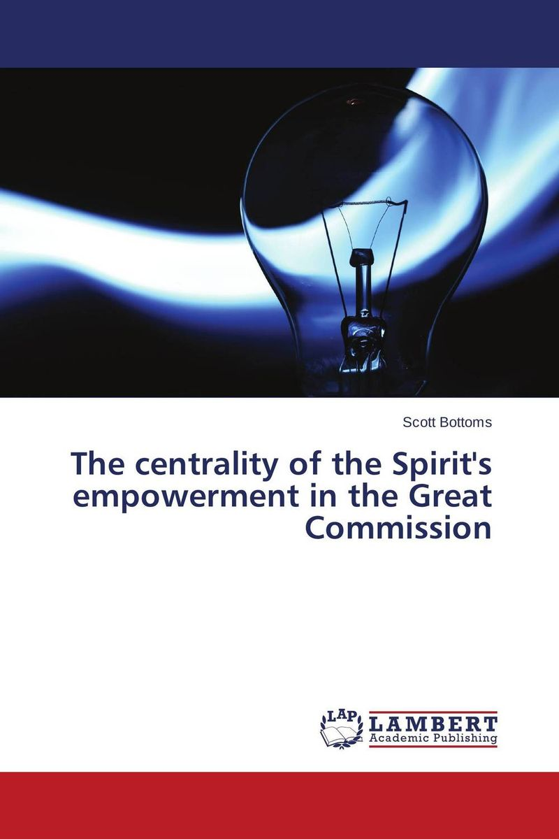 The centrality of the Spirit's empowerment in the Great Commission the holy spirit the sanctifying power
