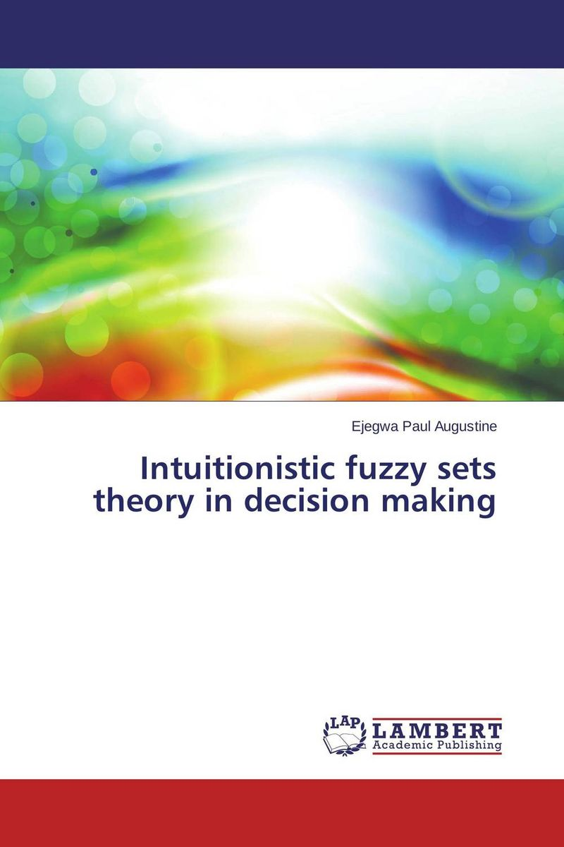 Intuitionistic fuzzy sets theory in decision making цена