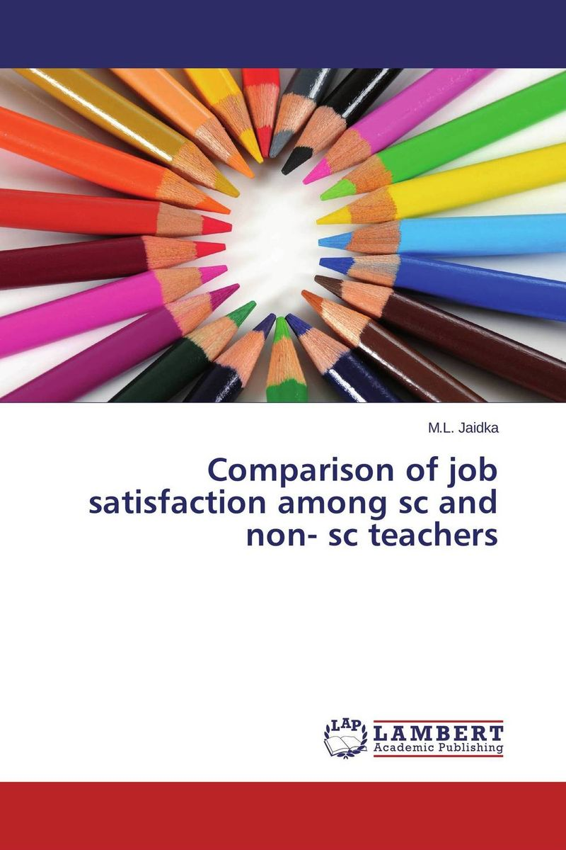 Comparison of job satisfaction among sc and non- sc teachers job satisfaction among college teachers