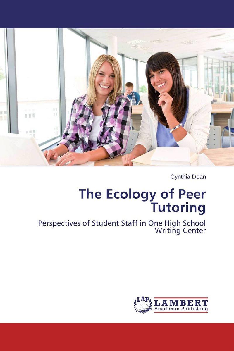 The Ecology of Peer Tutoring cynthia dean the ecology of peer tutoring