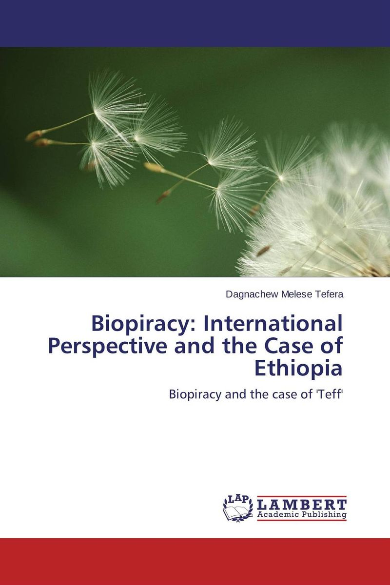 Biopiracy: International Perspective and the Case of Ethiopia sergio pena neira international law and genetic resources