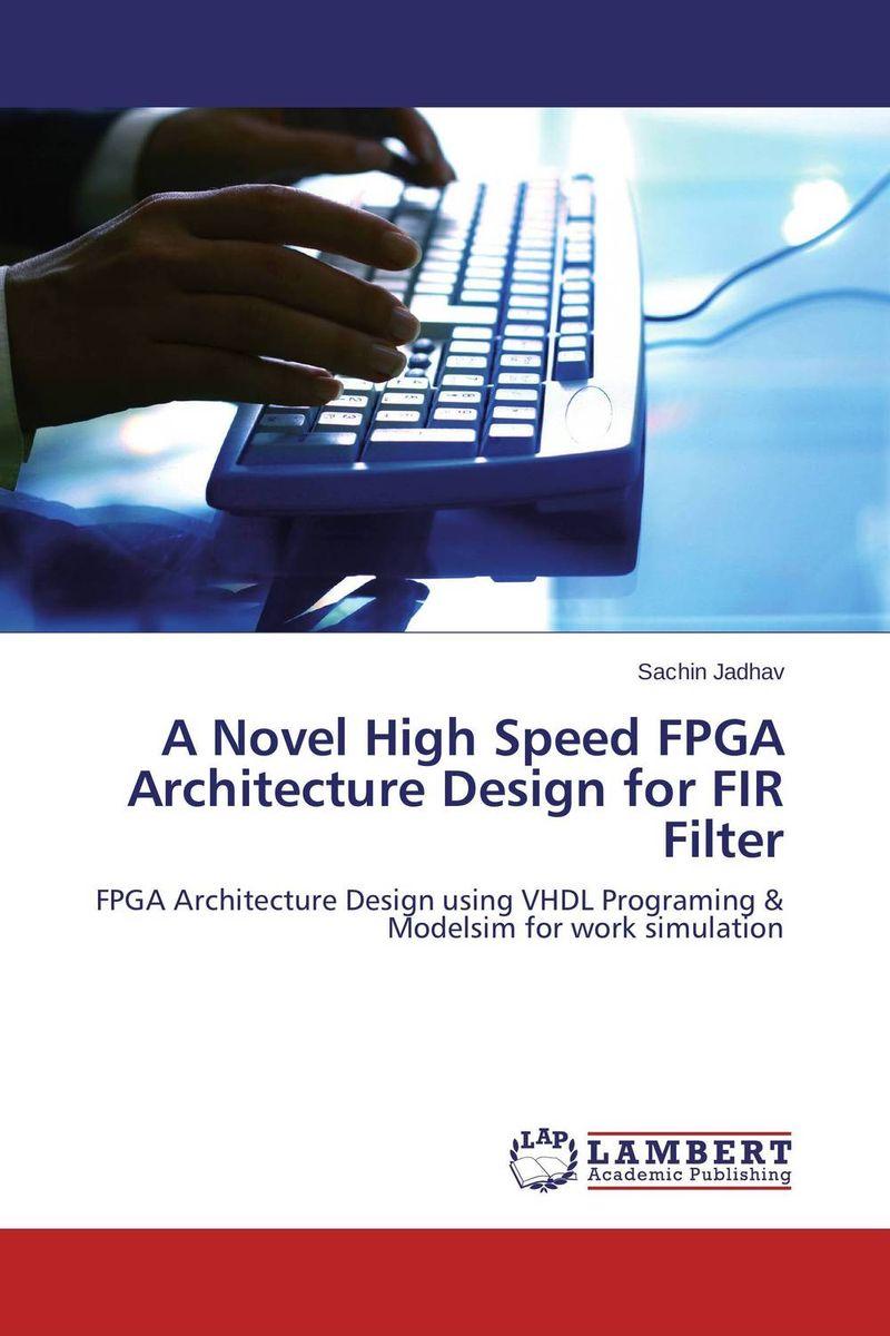 A Novel High Speed FPGA Architecture Design for FIR Filter optimization techniques for fir filter