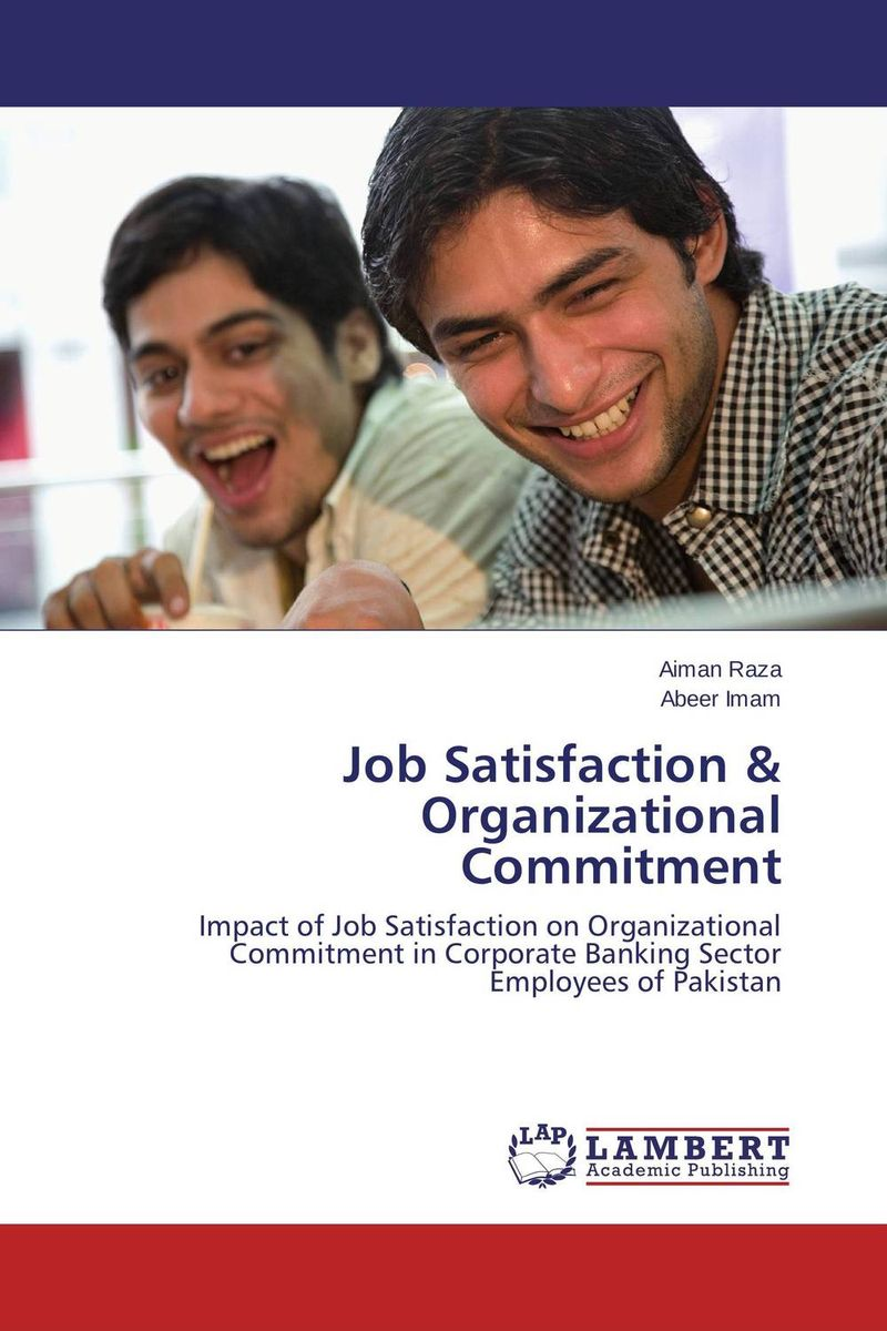 Job Satisfaction & Organizational Commitment job satisfaction on organisational commitment among academics
