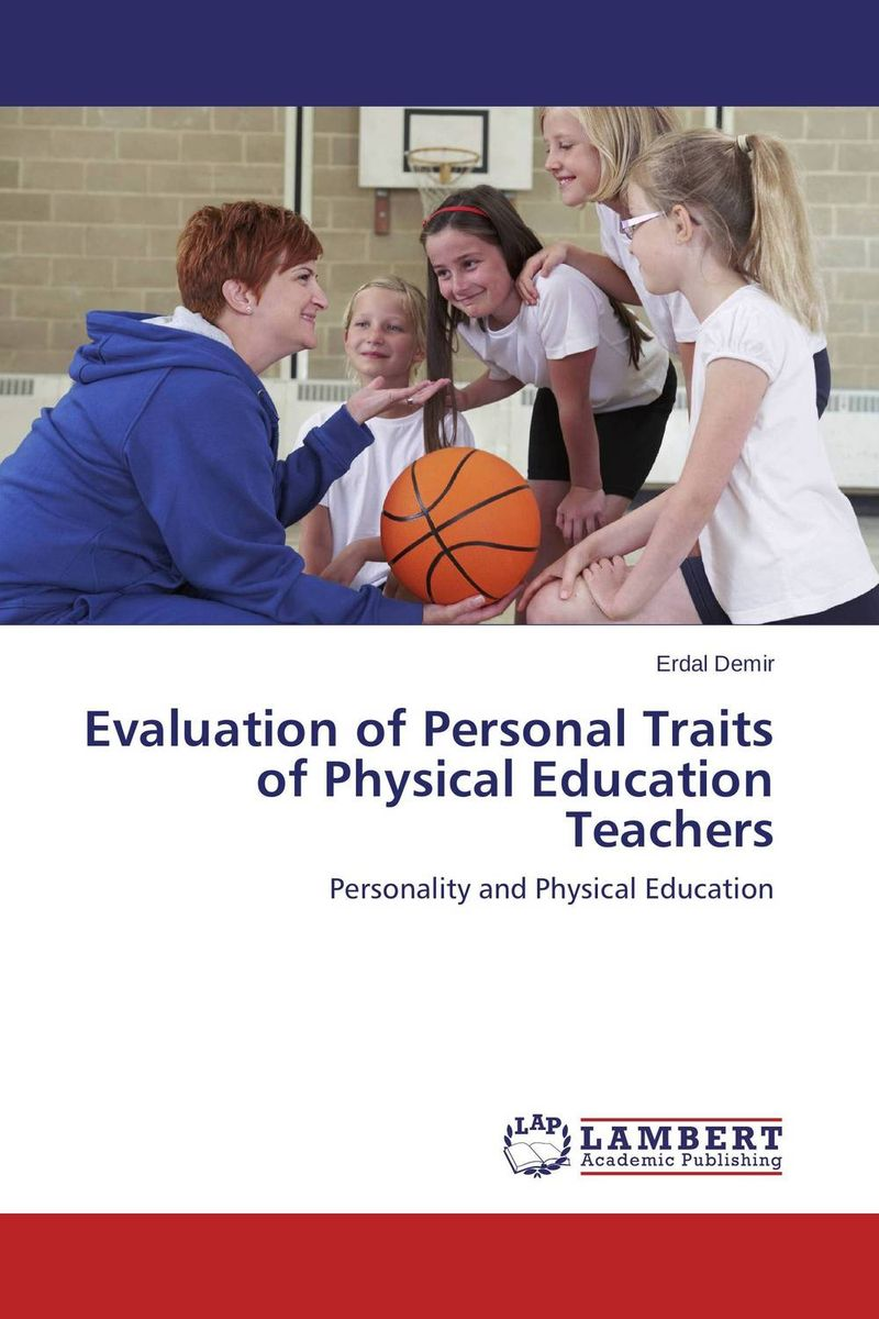 Evaluation of Personal Traits of Physical Education Teachers давидчук а сост personal safety and technique of the personal survival commemorative booklet учебно тренажерный комплекс адмирал