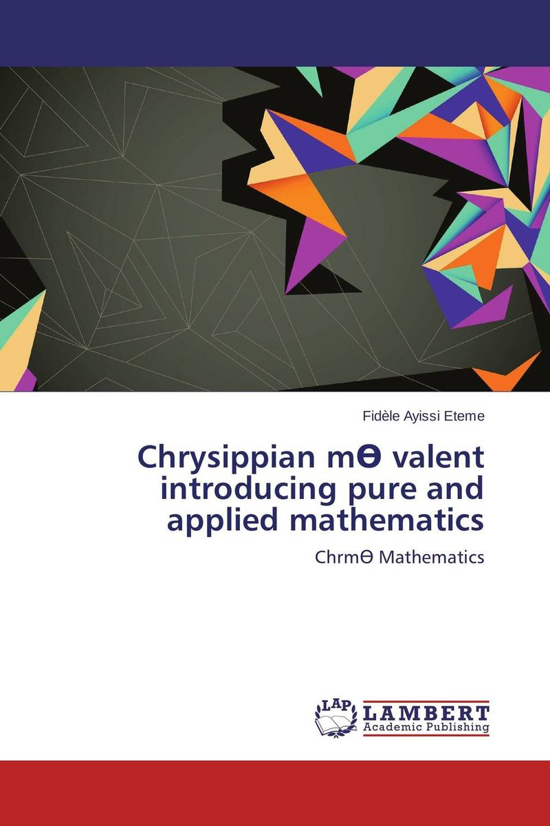Chrysippian m? valent introducing pure and applied mathematics practical manual on applied mathematics