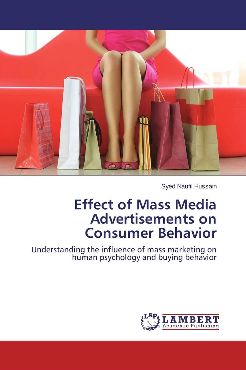 Effect of Mass Media Advertisements on Consumer Behavior the effect of advertisement on consumer behavior and brand preference