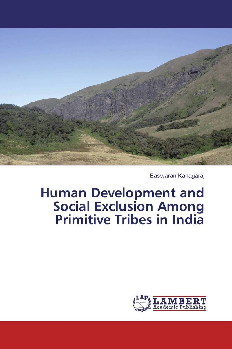 Human Development and Social Exclusion Among Primitive Tribes in India bir pal singh social inequality and exclusion of scheduled tribes in india