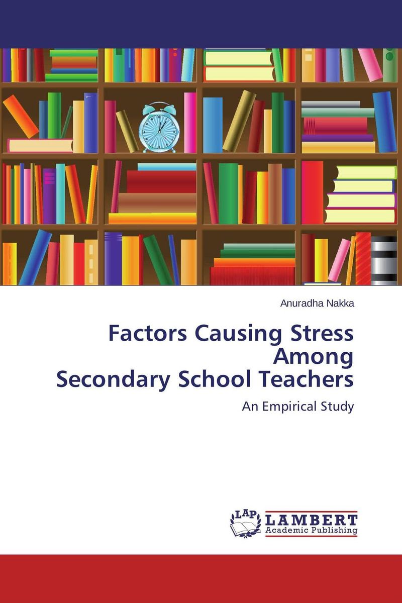 Factors Causing Stress Among Secondary School Teachers dr ripudaman singh mrs arihant kaur bhalla and er indpreet kaur stress among bank employees