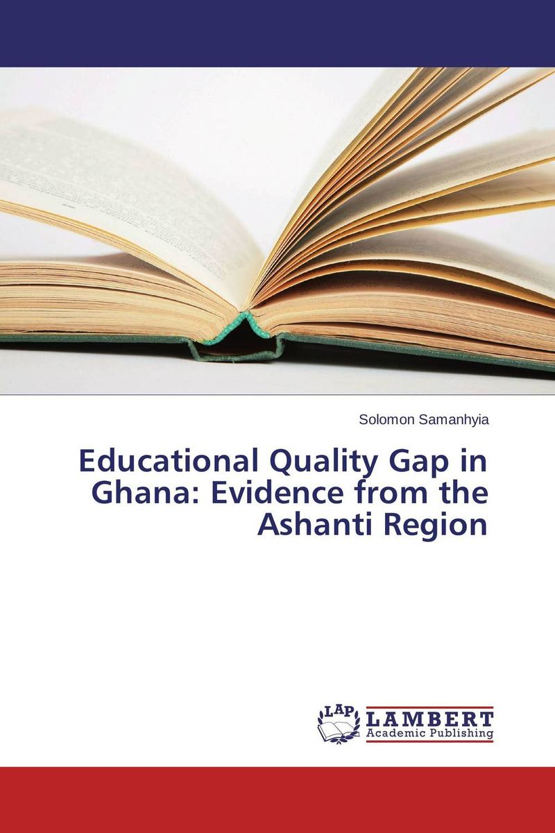 Educational Quality Gap in Ghana: Evidence from the Ashanti Region купить