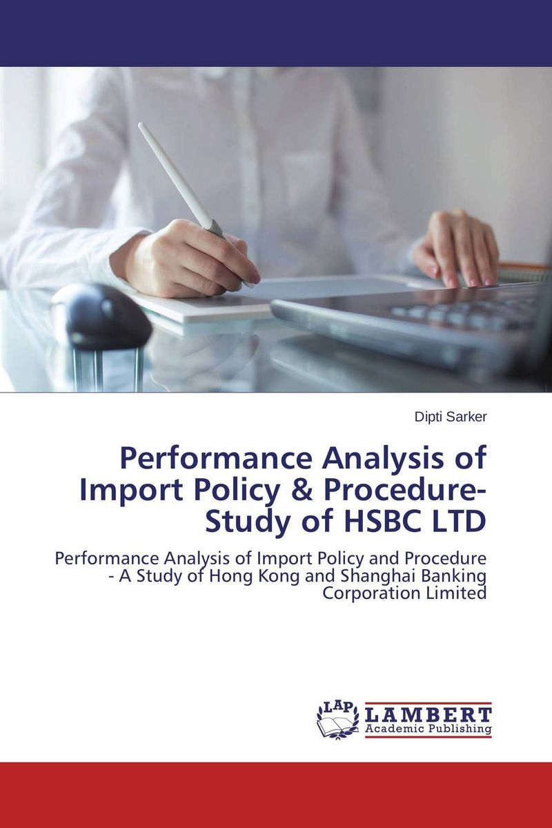 Performance Analysis of Import Policy & Procedure-Study of HSBC LTD amalendu ghosh managing risks in commercial and retail banking