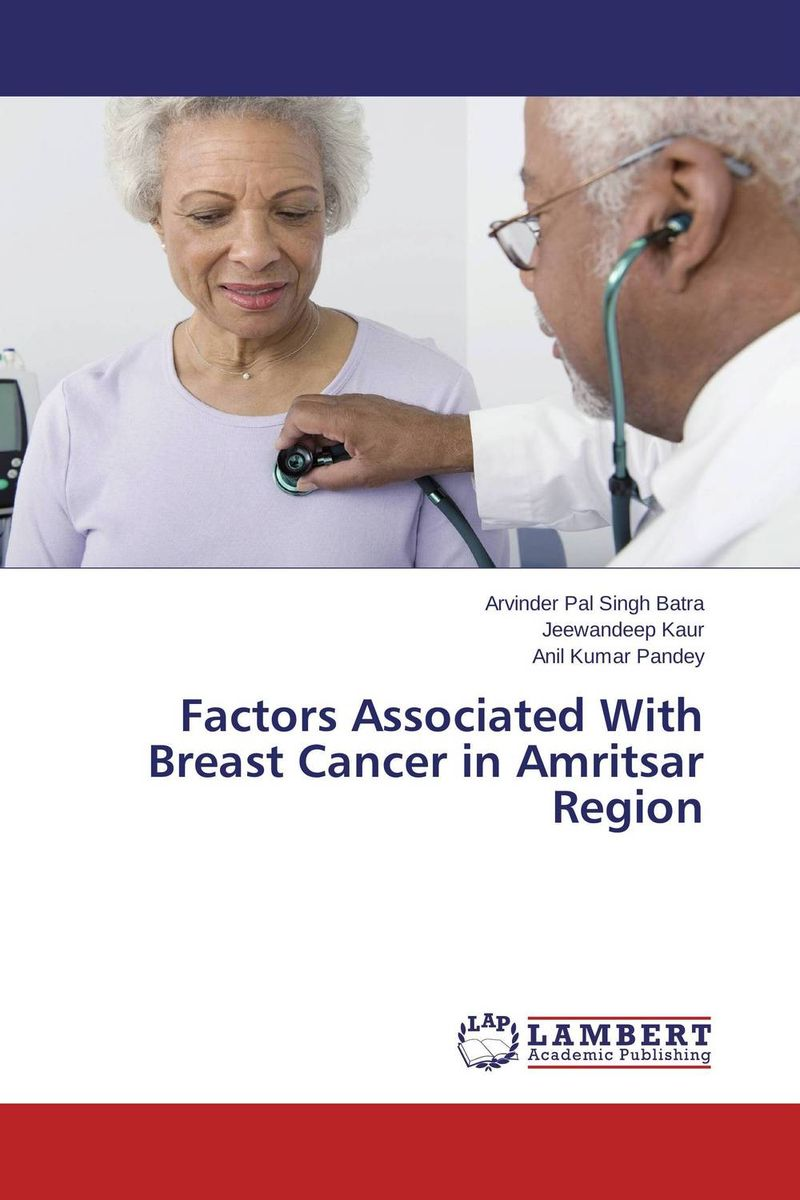 Factors Associated With Breast Cancer in Amritsar Region choices in breast cancer treatment – medical specialists and cancer survivors tell you what you need to know