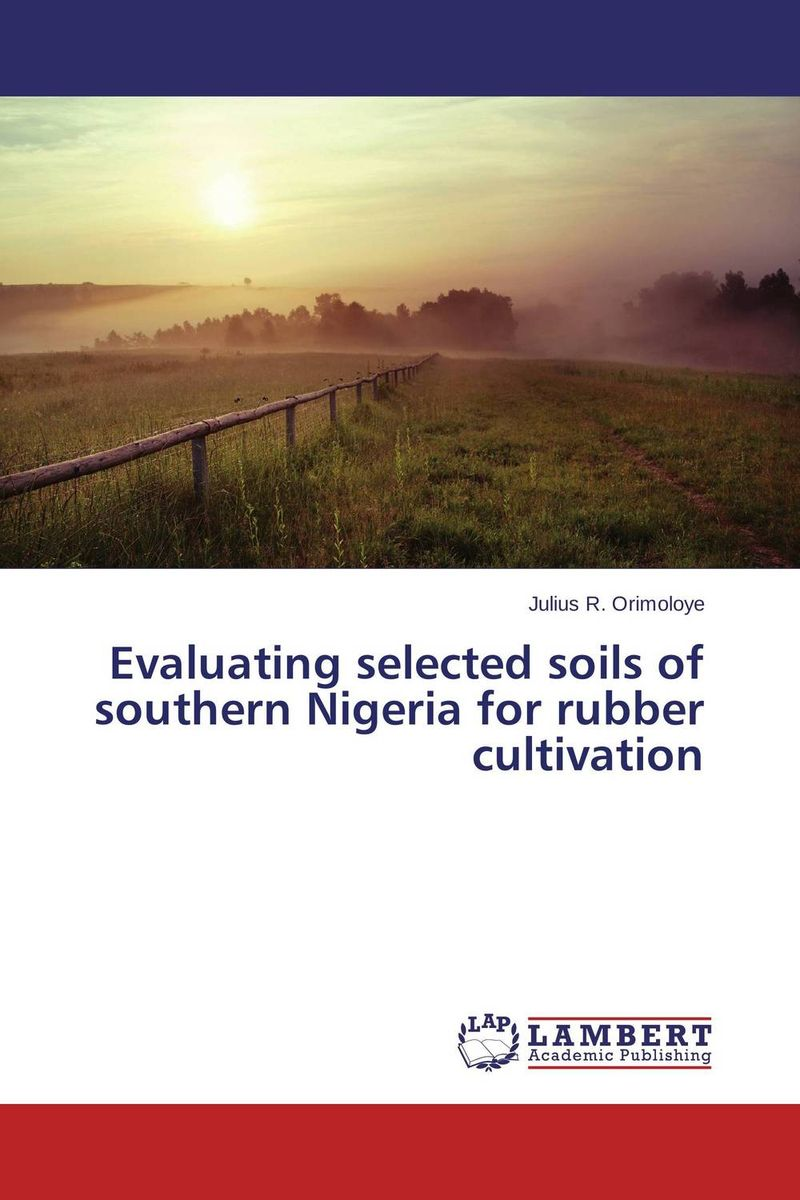 Evaluating selected soils of southern Nigeria for rubber cultivation soil and land resource evaluation for village level planning