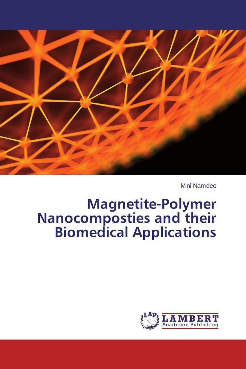 Magnetite-Polymer Nanocomposties and their Biomedical Applications atamjit singh pal paramjit kaur khinda and amarjit singh gill local drug delivery from concept to clinical applications