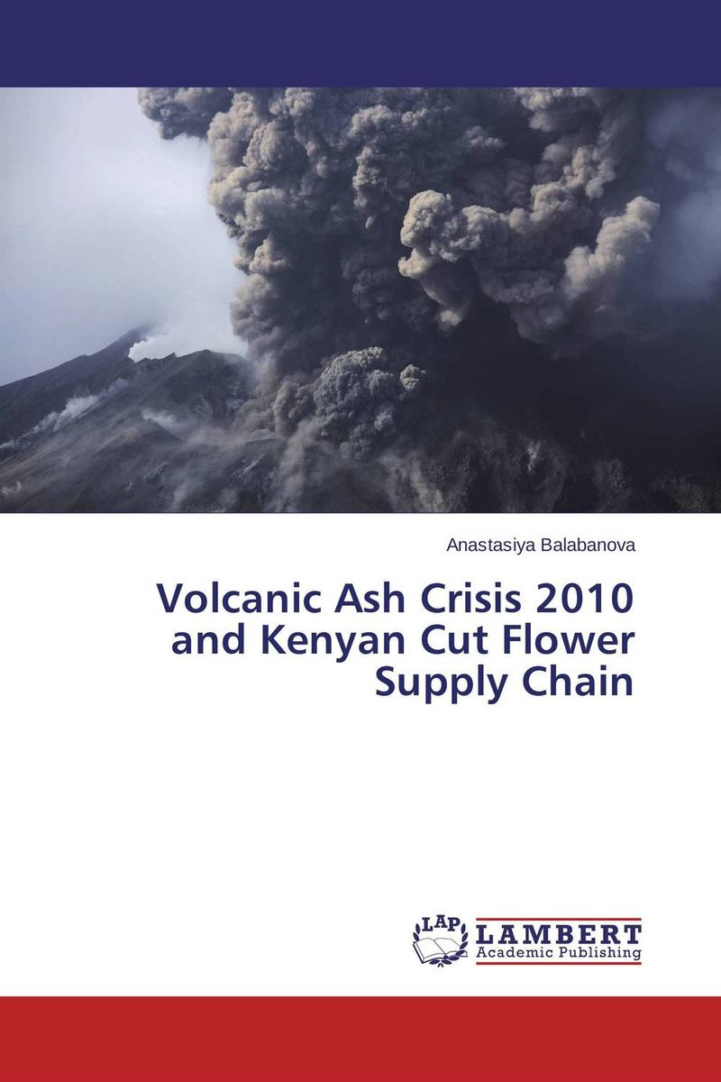 Volcanic Ash Crisis 2010 and Kenyan Cut Flower Supply Chain robert davis a demand driven inventory optimization and replenishment creating a more efficient supply chain