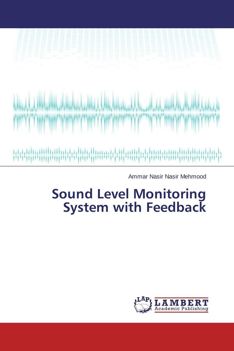 Sound Level Monitoring System with Feedback ammar nasir nasir mehmood sound level monitoring system with feedback