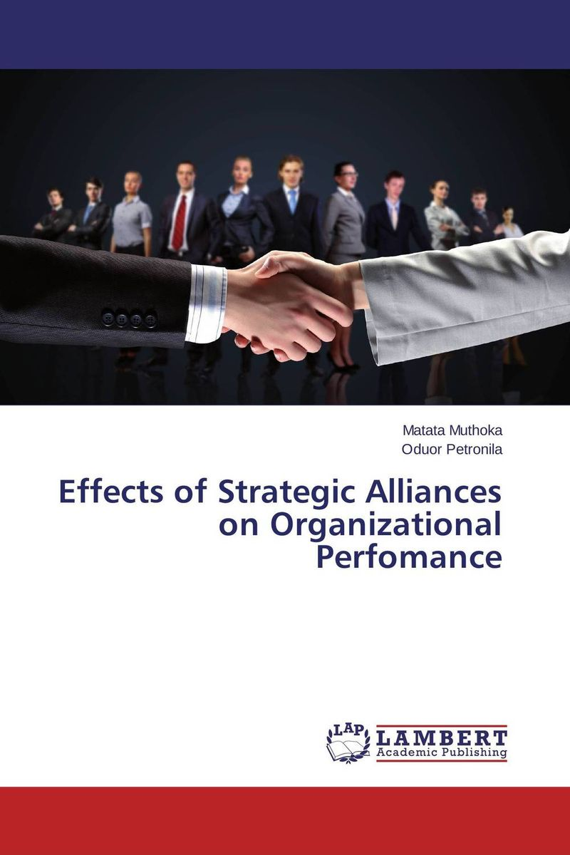 Effects of Strategic Alliances on Organizational Perfomance ard pieter man de alliances an executive guide to designing successful strategic partnerships