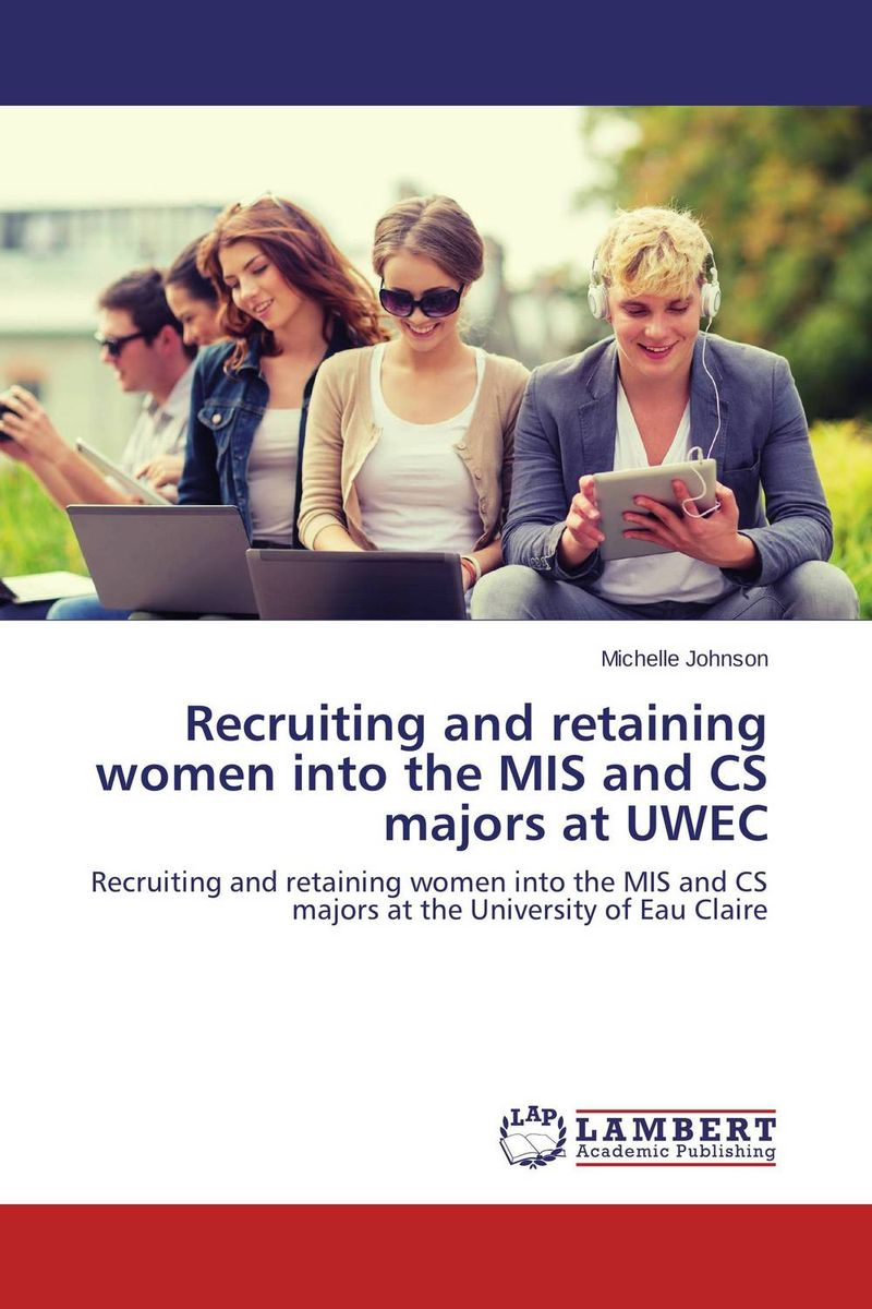Recruiting and retaining women into the MIS and CS majors at UWEC gary beach j the u s technology skills gap what every technology executive must know to save america s future