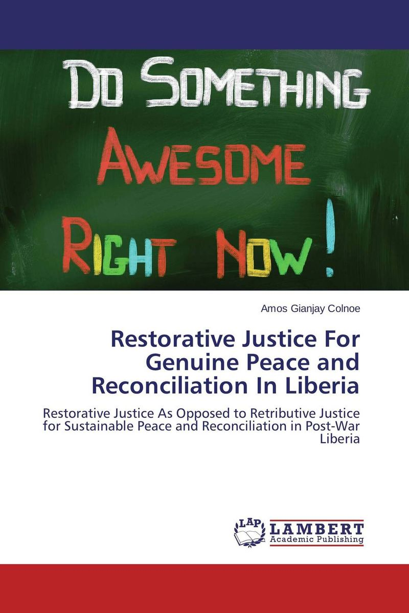 Restorative Justice For Genuine Peace and Reconciliation In Liberia an evaluation of restorative justice in the youth justice framework