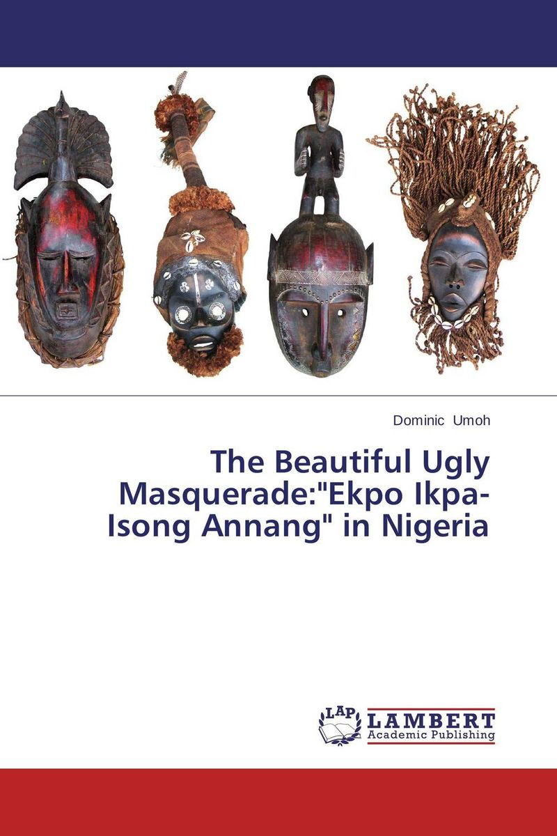 The Beautiful Ugly Masquerade:Ekpo Ikpa-Isong Annang in Nigeria the role of legal feeling in the criminal legislation