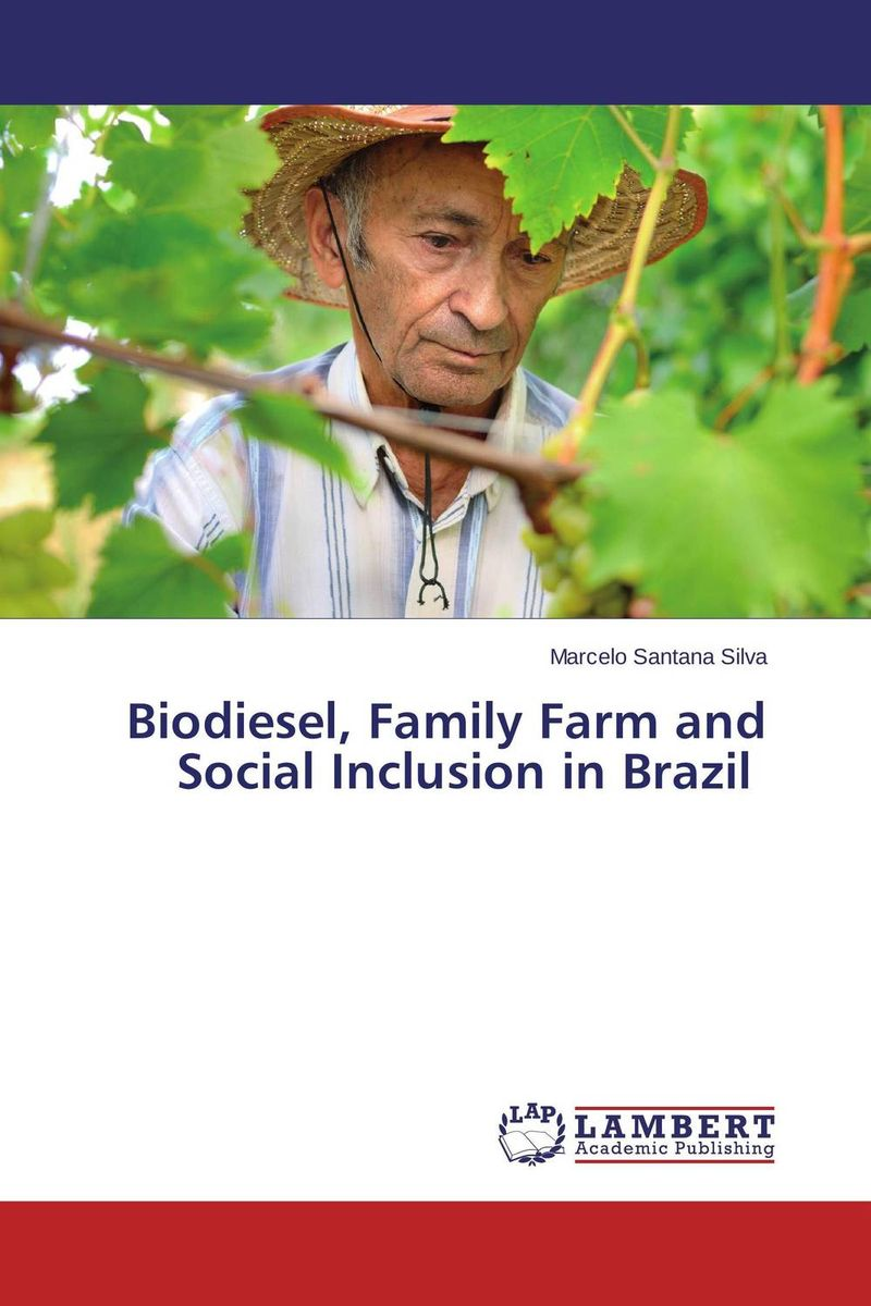 Biodiesel, Family Farm and Social Inclusion in Brazil steven goldberg h billions of drops in millions of buckets why philanthropy doesn t advance social progress