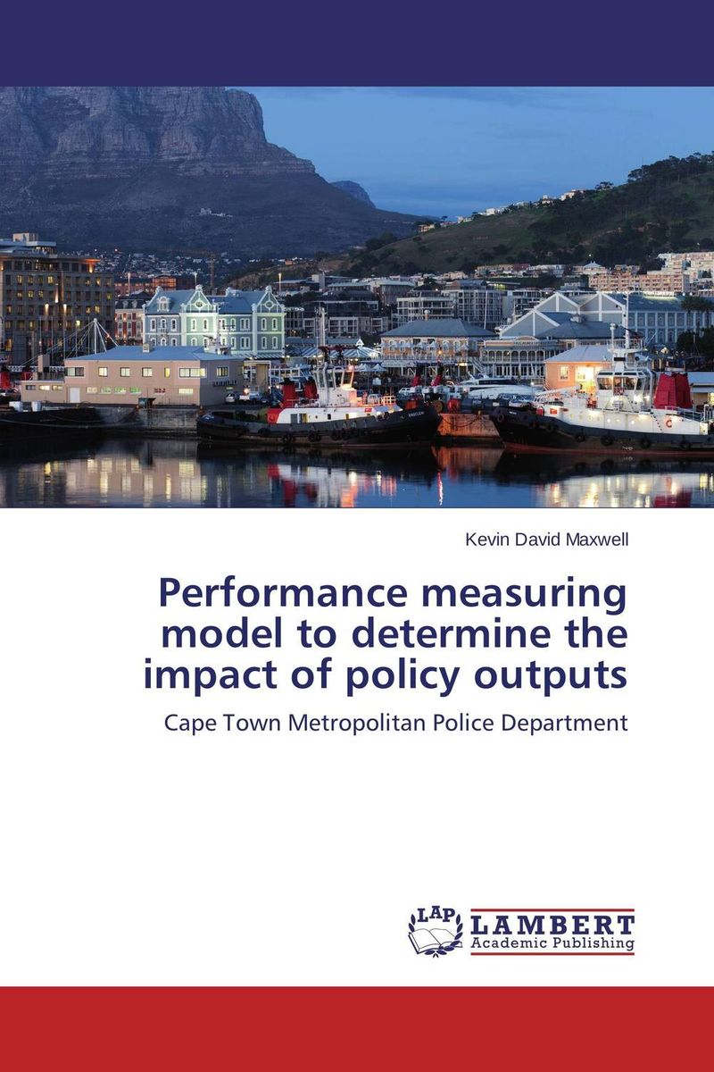 Performance measuring model to determine the impact of policy outputs assessment of the performance of police in crime control in nigeria