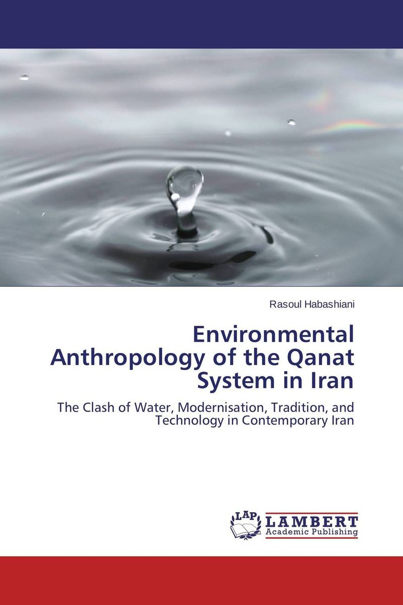 Environmental Anthropology of the Qanat System in Iran scientific and mythological ways of knowing in anthropology