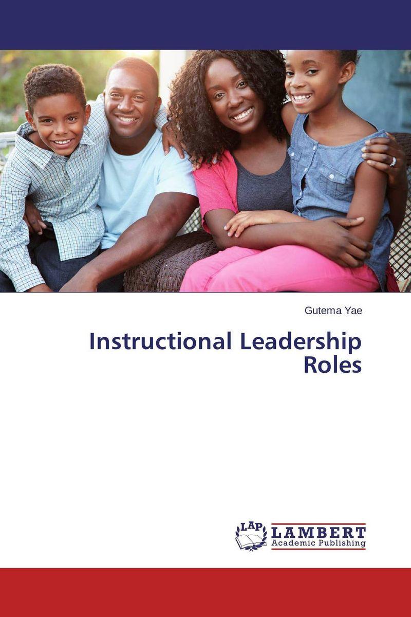 Instructional Leadership Roles rethinking leadership development in schools