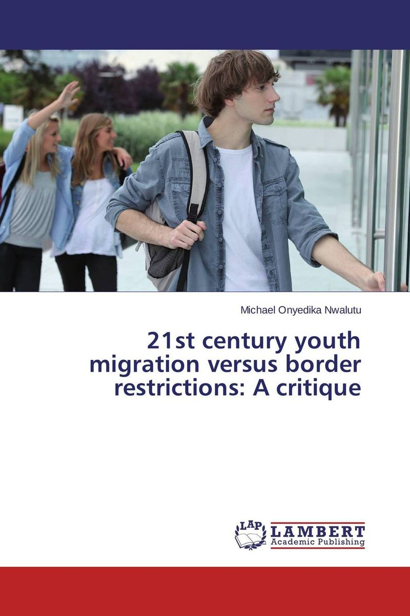21st century youth migration versus border restrictions: A critique an economic analysis of international student migration