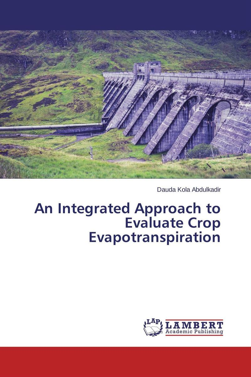 An Integrated Approach to Evaluate Crop Evapotranspiration