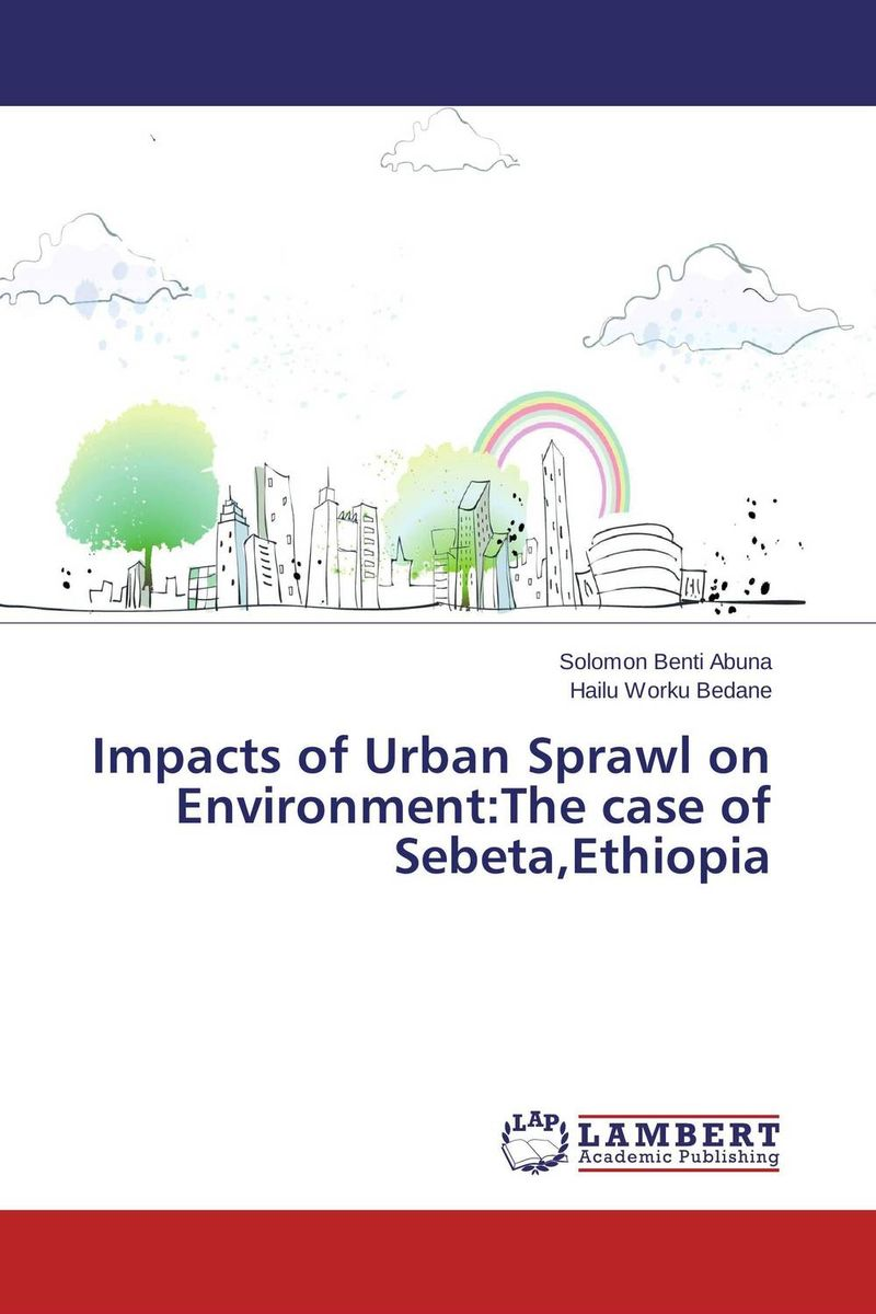 Impacts of Urban Sprawl on Environment:The case of Sebeta,Ethiopia developmental state and economic transformation the case of ethiopia