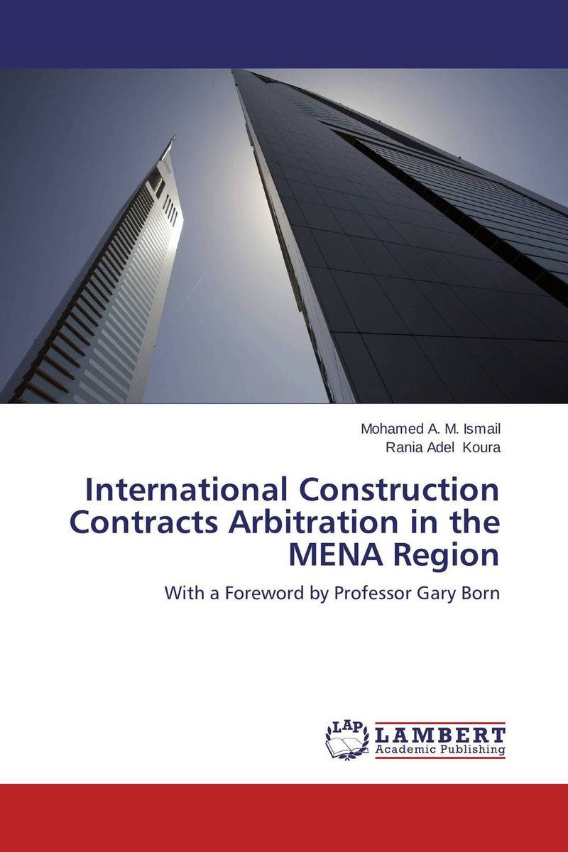 International Construction Contracts Arbitration in the MENA Region marta tsvengrosh arbitration and insolvency conflict of laws issues