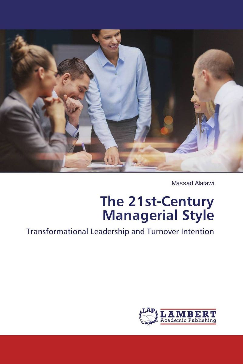 The 21st-Century Managerial Style transformational leadership and eemployees behaviour