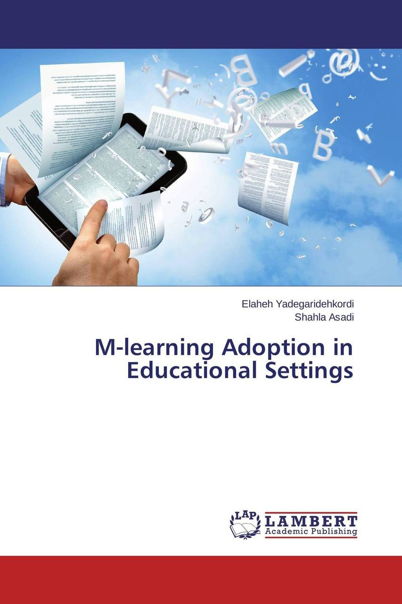 M-learning Adoption in Educational Settings mastering mobile learning