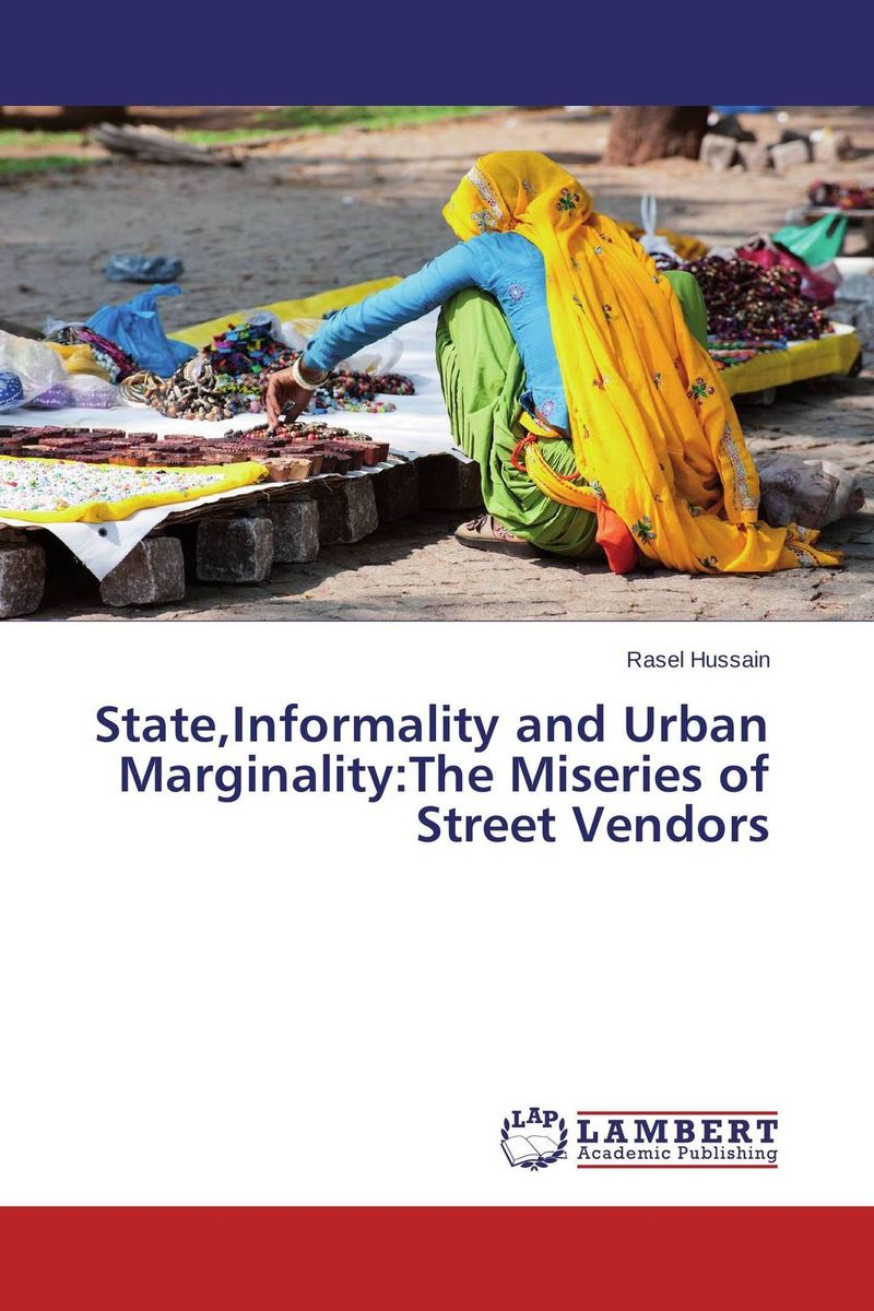 State,Informality and Urban Marginality:The Miseries of Street Vendors street food vendors