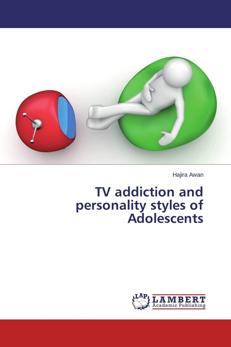 TV addiction and personality styles of Adolescents tv addiction and personality styles of adolescents