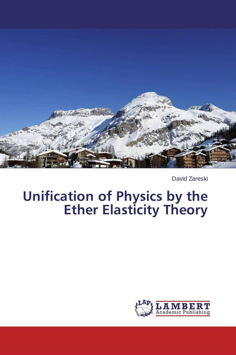 Unification of Physics by the Ether Elasticity Theory general relativity