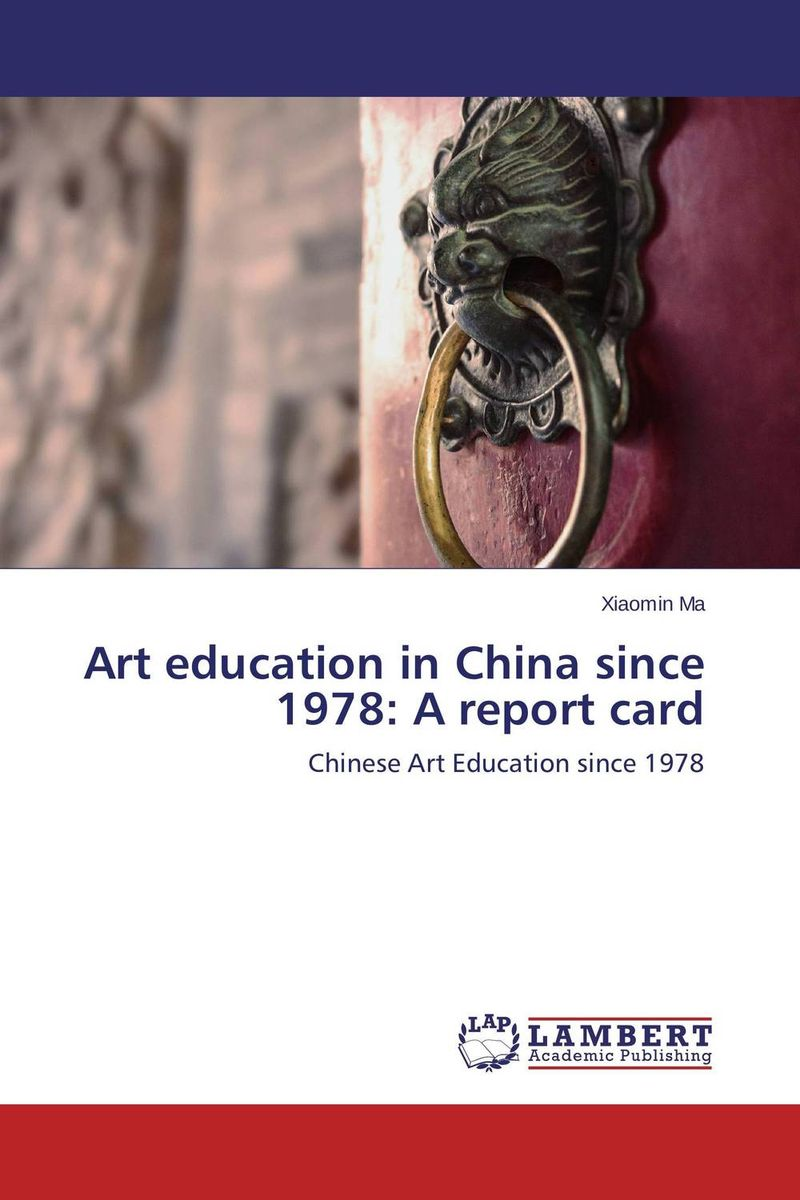 Art education in China since 1978: A report card art creativity and art education