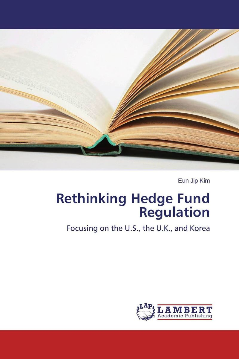 Rethinking Hedge Fund Regulation the hedge fund mechanism and global financial disasters