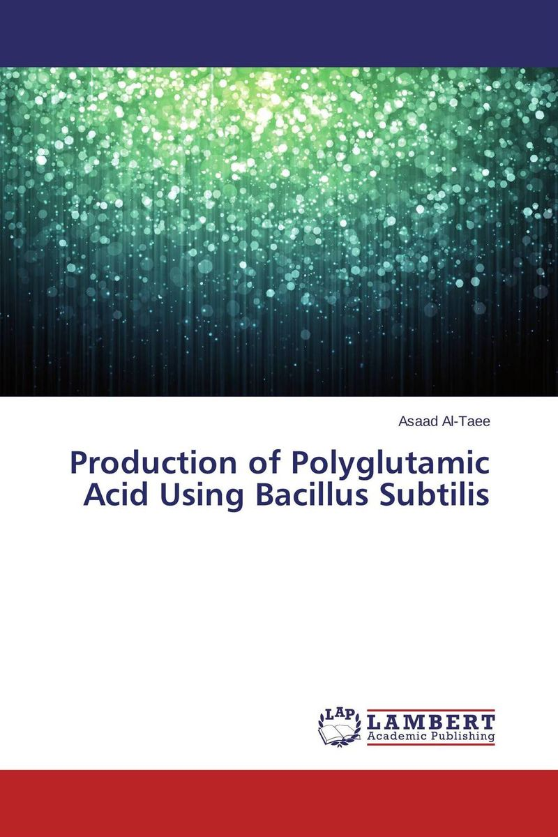 Production of Polyglutamic Acid Using Bacillus Subtilis microbial production of amylase in bacillus cereus sp